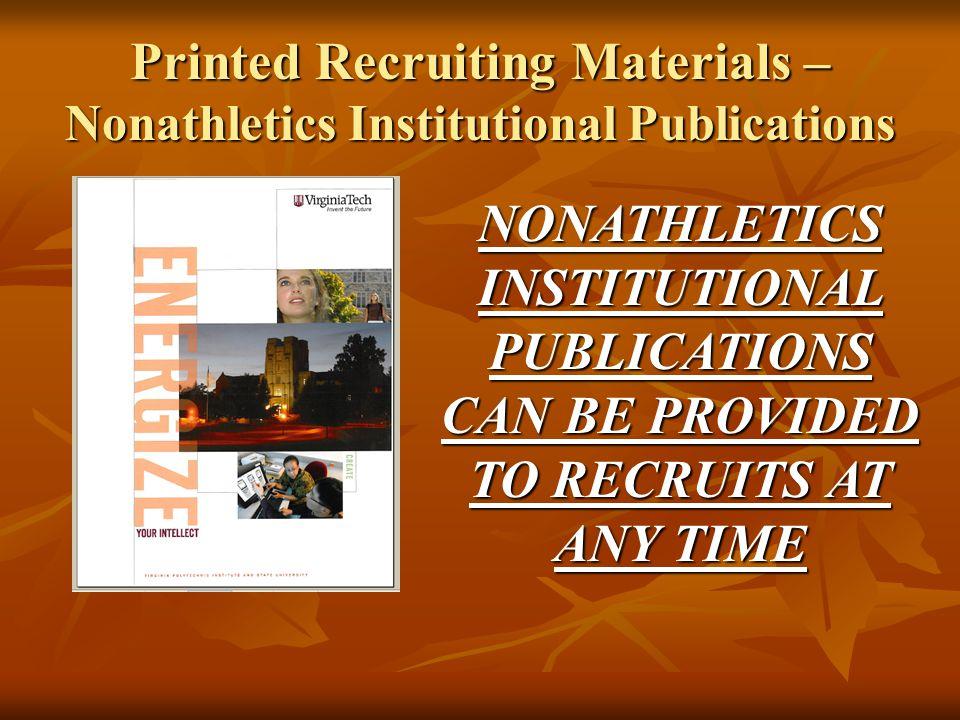 Printed Recruiting Materials – Nonathletics Institutional Publications NONATHLETICS INSTITUTIONAL PUBLICATIONS CAN BE PROVIDED TO RECRUITS AT ANY TIME