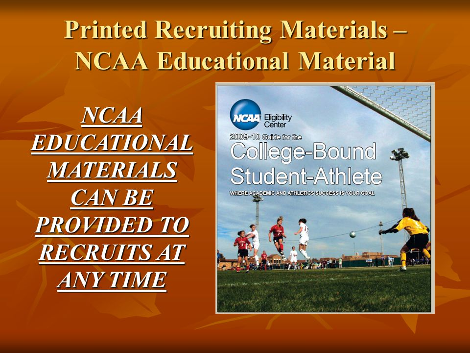 Printed Recruiting Materials – NCAA Educational Material NCAA EDUCATIONAL MATERIALS CAN BE PROVIDED TO RECRUITS AT ANY TIME
