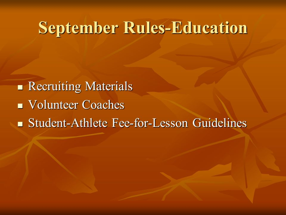 September Rules-Education Recruiting Materials Recruiting Materials Volunteer Coaches Volunteer Coaches Student-Athlete Fee-for-Lesson Guidelines Student-Athlete Fee-for-Lesson Guidelines
