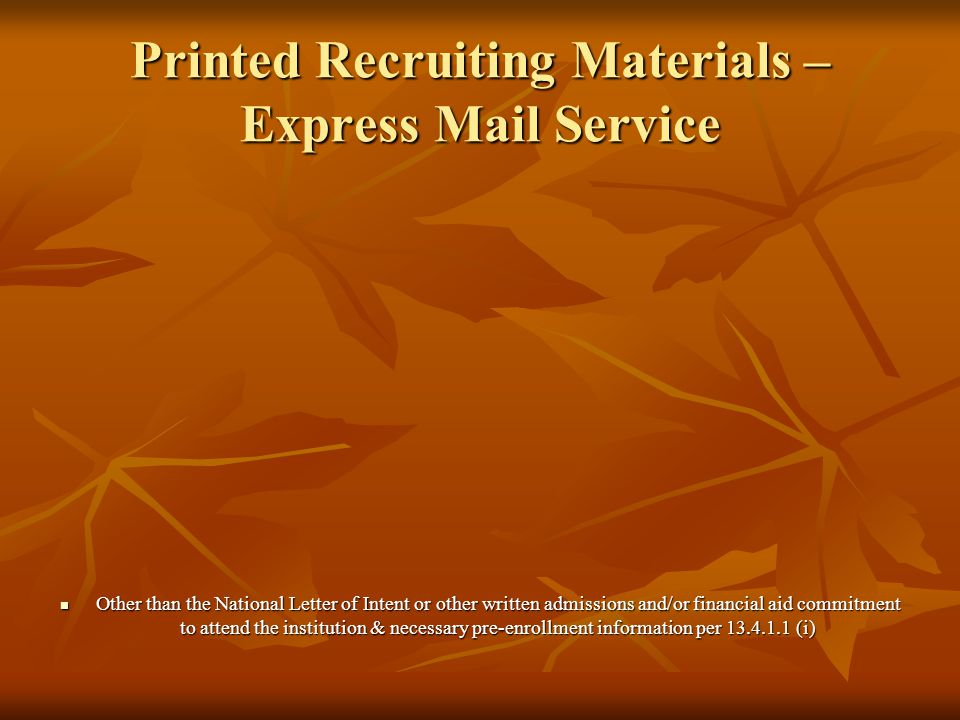 Printed Recruiting Materials – Express Mail Service Other than the National Letter of Intent or other written admissions and/or financial aid commitment to attend the institution & necessary pre-enrollment information per 13.4.1.1 (i) Other than the National Letter of Intent or other written admissions and/or financial aid commitment to attend the institution & necessary pre-enrollment information per 13.4.1.1 (i)