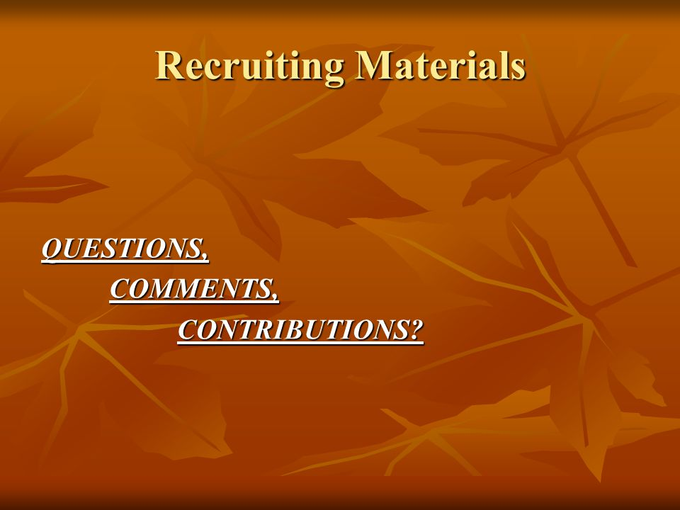 Recruiting Materials QUESTIONS,COMMENTS,CONTRIBUTIONS