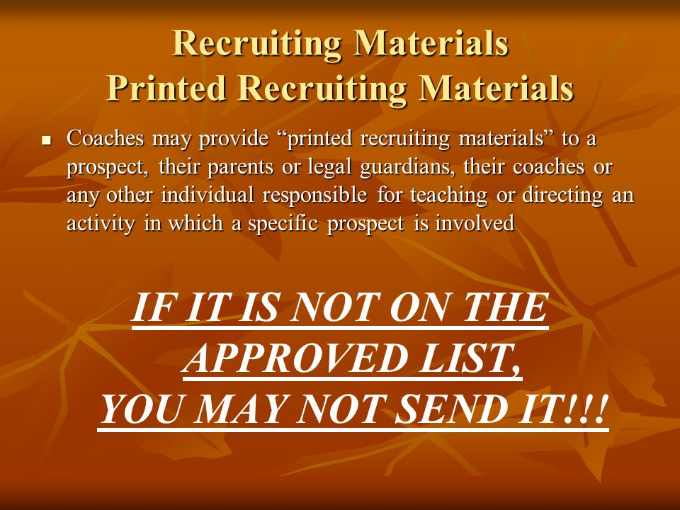 PERMISSIBLE Printed Recruiting Materials Listed in Bylaw 13.4.1.1 General Correspondence General Correspondence Business Cards Business Cards Camp Brochures Camp Brochures Questionnaires Questionnaires Nonathletics Institutional Publications Nonathletics Institutional Publications NCAA Educational Materials NCAA Educational Materials Athletics Publications Athletics Publications Game Programs Game Programs Pre-Enrollment Information Pre-Enrollment Information Institutional Note Cards Institutional Note Cards Institutional Post Cards Institutional Post Cards Electronic Transmissions Electronic Transmissions Video/Audio Materials Video/Audio Materials