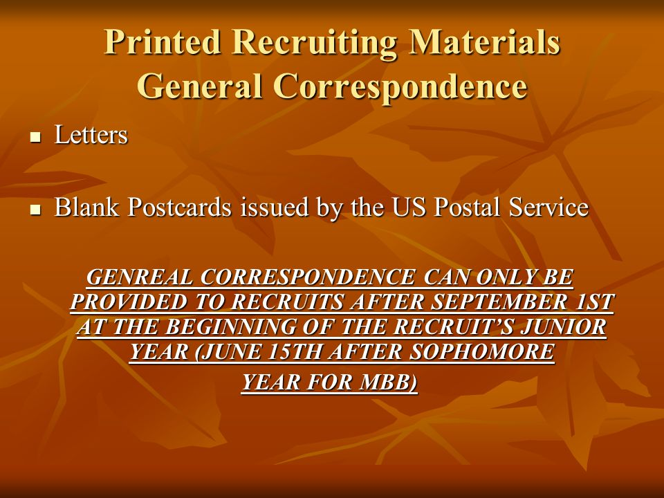 Printed Recruiting Materials General Correspondence Letters Letters Blank Postcards issued by the US Postal Service Blank Postcards issued by the US Postal Service GENREAL CORRESPONDENCE CAN ONLY BE PROVIDED TO RECRUITS AFTER SEPTEMBER 1ST AT THE BEGINNING OF THE RECRUIT'S JUNIOR YEAR (JUNE 15TH AFTER SOPHOMORE YEAR FOR MBB)