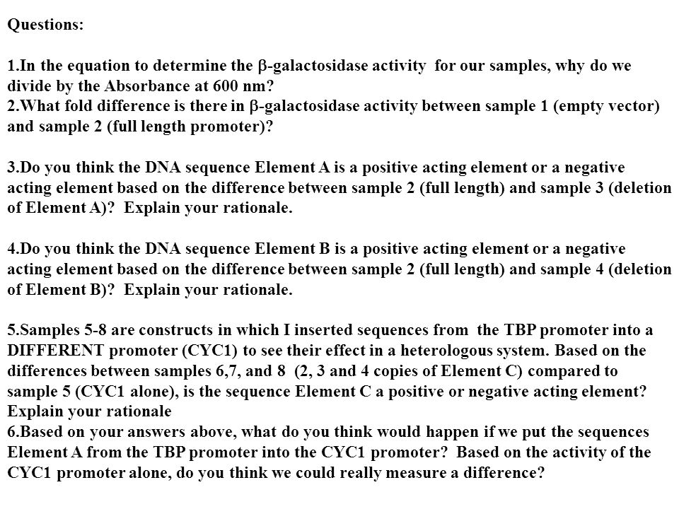 Questions: 1.In the equation to determine the  -galactosidase activity for our samples, why do we divide by the Absorbance at 600 nm.