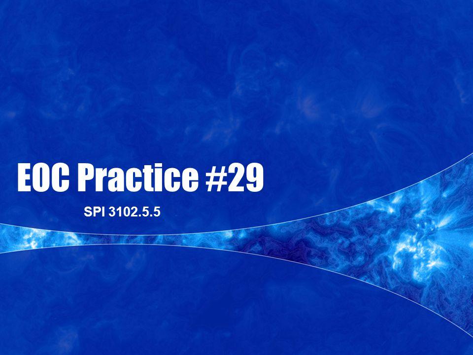 EOC Practice #29 SPI 3102.5.5