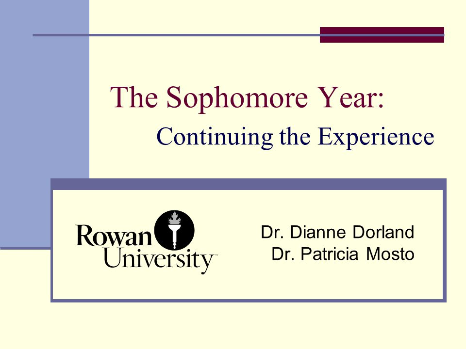 The Sophomore Year: Continuing the Experience Dr. Dianne Dorland Dr. Patricia Mosto