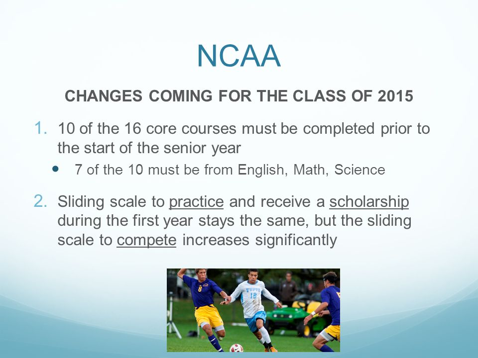 NCAA CHANGES COMING FOR THE CLASS OF 2015 1.