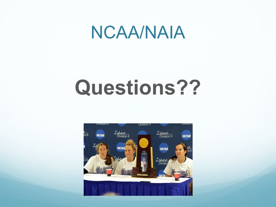NCAA/NAIA Questions??