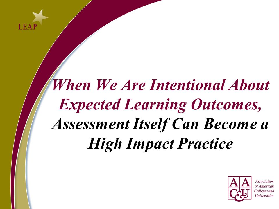 When We Are Intentional About Expected Learning Outcomes, Assessment Itself Can Become a High Impact Practice