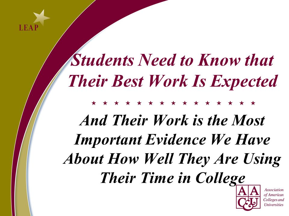 Students Need to Know that Their Best Work Is Expected And Their Work is the Most Important Evidence We Have About How Well They Are Using Their Time in College