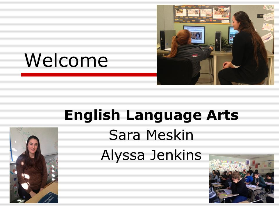 Welcome English Language Arts Sara Meskin Alyssa Jenkins