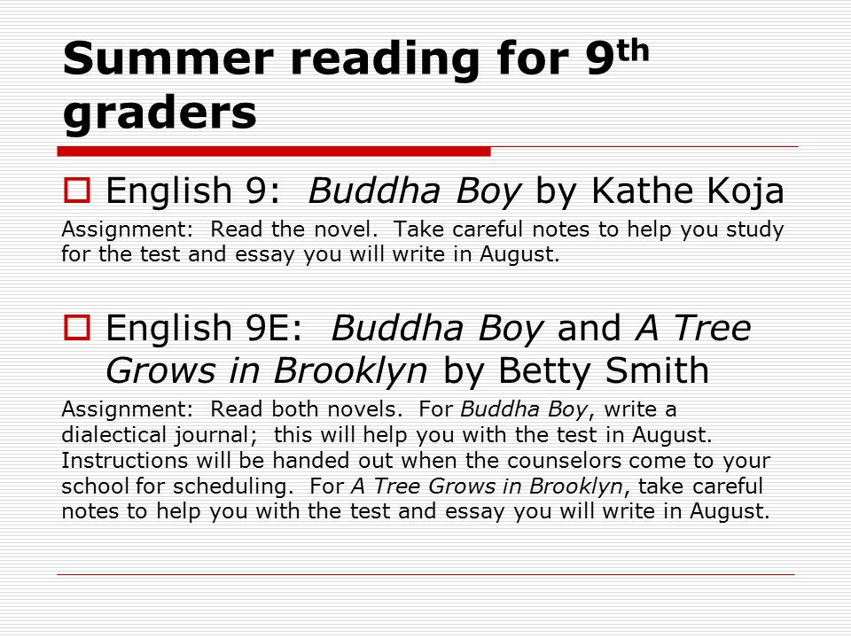 Summer reading for 9 th graders  English 9: Buddha Boy by Kathe Koja Assignment: Read the novel.
