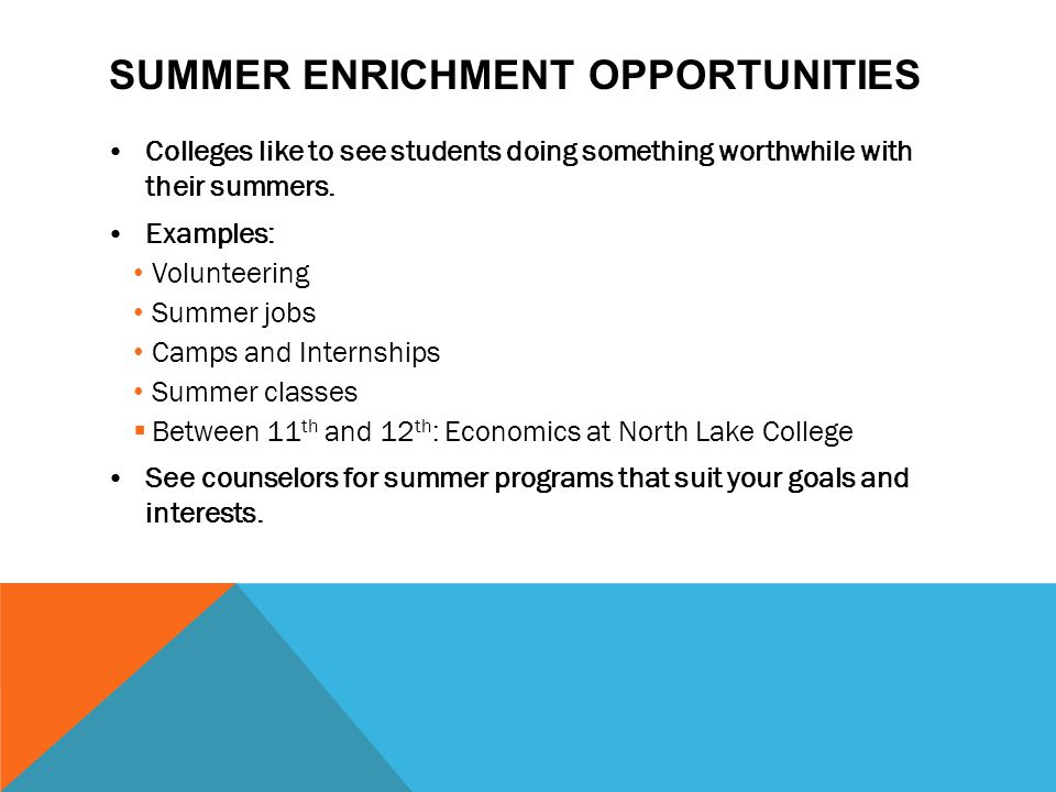 SUMMER ENRICHMENT OPPORTUNITIES Colleges like to see students doing something worthwhile with their summers.