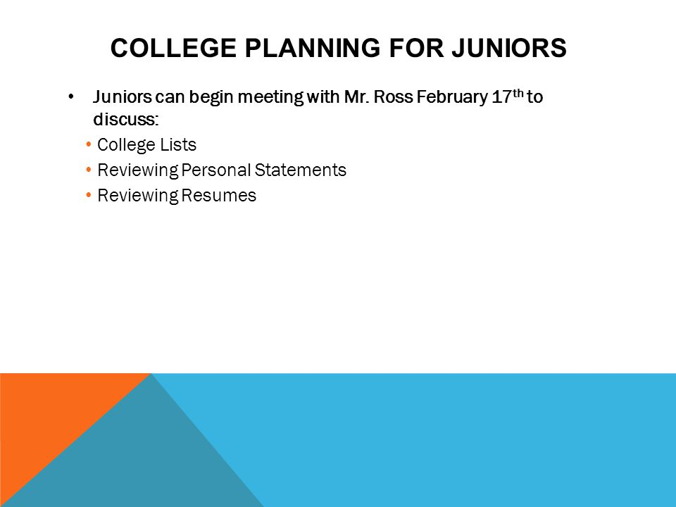 COLLEGE PLANNING FOR JUNIORS Juniors can begin meeting with Mr.