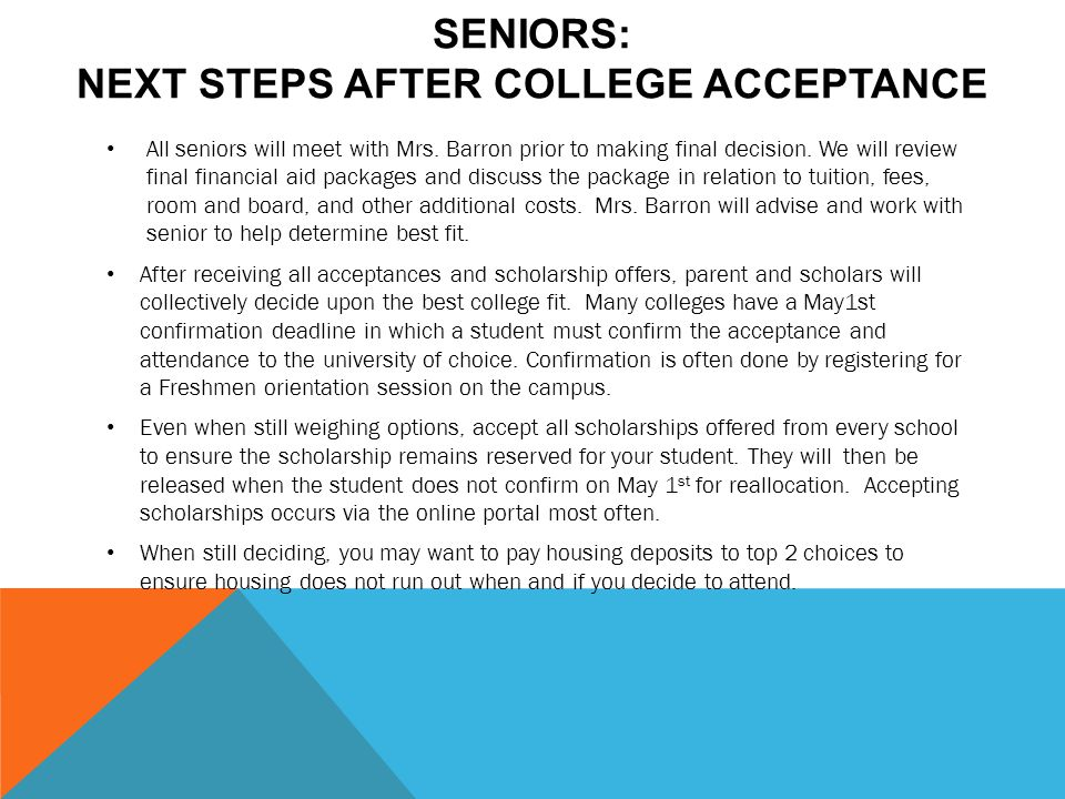 SENIORS: NEXT STEPS AFTER COLLEGE ACCEPTANCE All seniors will meet with Mrs.