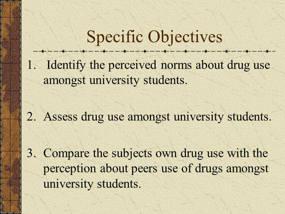 Theoretical Framework Social Norms Theory Descriptive Norms Injunctive Norms Misperceptions of peers drug use Attribution Theory Peers reinforcement Cultural Perception Economy Politics Culture Social Globalization Normalization Drug Use