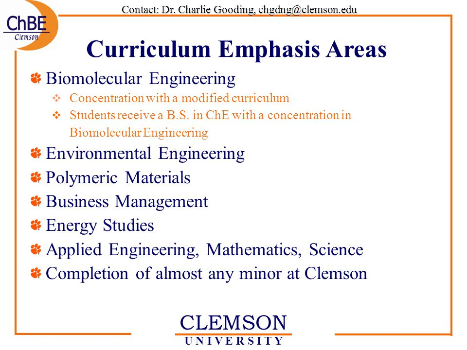 CLEMSON U N I V E R S I T Y Biomolecular Engineering  Concentration with a modified curriculum  Students receive a B.S.