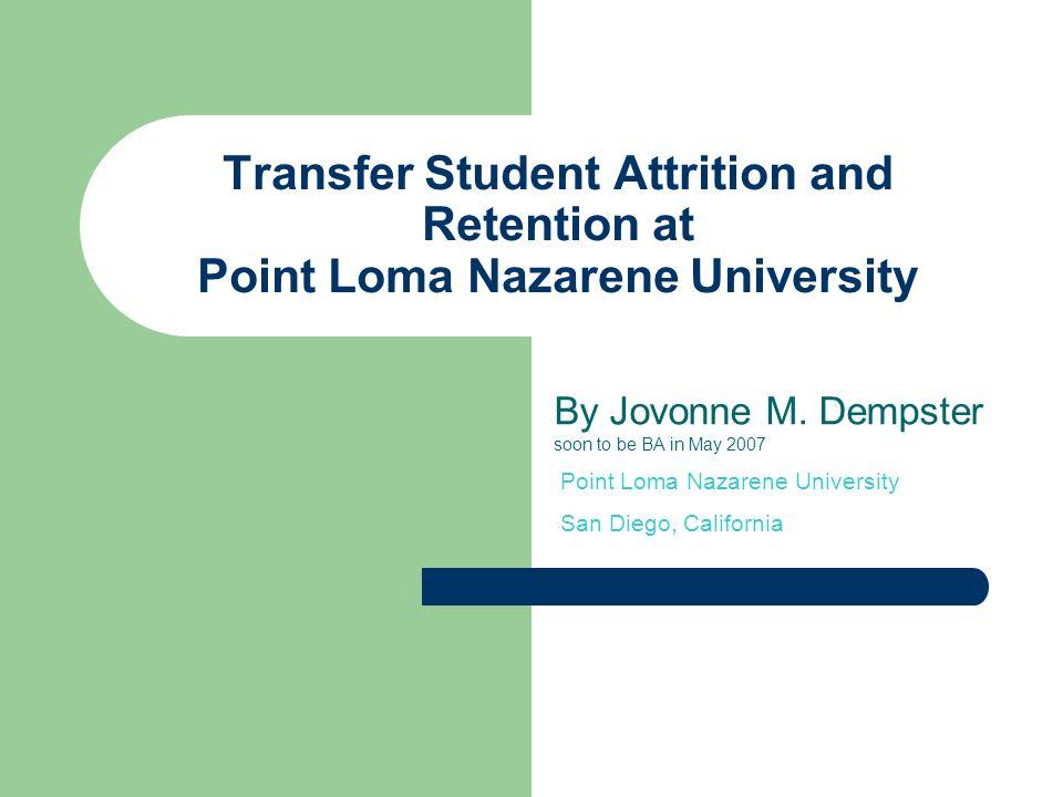 PLNU Transfer Retention Preliminary Themes: Junior Transfers have a 85% graduation rate Freshman or Sophomore Transfer have a 65% graduation rate vs.