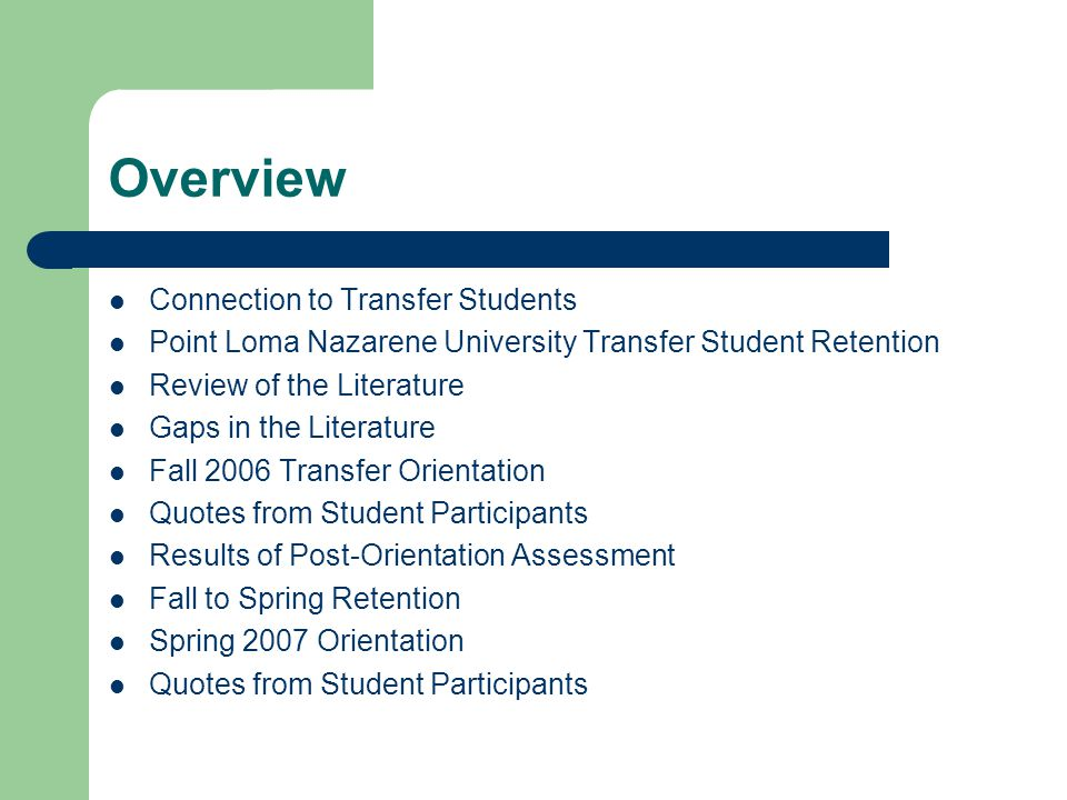 Overview Connection to Transfer Students Point Loma Nazarene University Transfer Student Retention Review of the Literature Gaps in the Literature Fal
