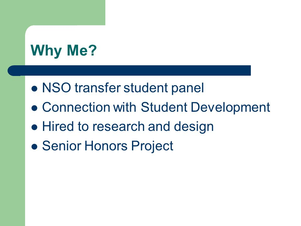 Why Me? NSO transfer student panel Connection with Student Development Hired to research and design Senior Honors Project