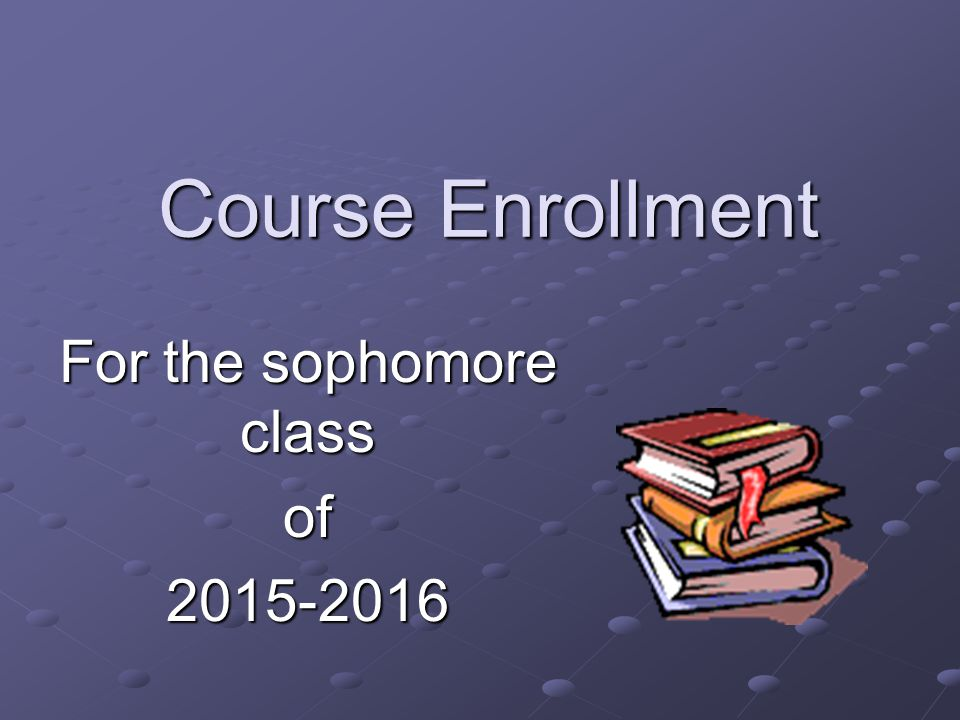 Course Enrollment For the sophomore class of2015-2016