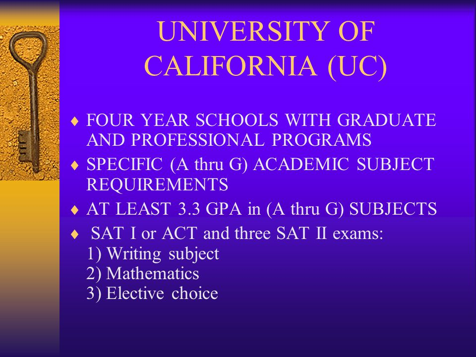 CALIFORNIA STATE UNIVERSITY (CSU)  FOUR YEAR SCHOOLS WITH GRADUATE PROGRAMS  A FULL PATTERN OF SUBJECT REQUIREMENTS (A - G requirements)  AT LEAST A 2.0 GPA; ALL GRADES COUNTED EXCEPT P.E.