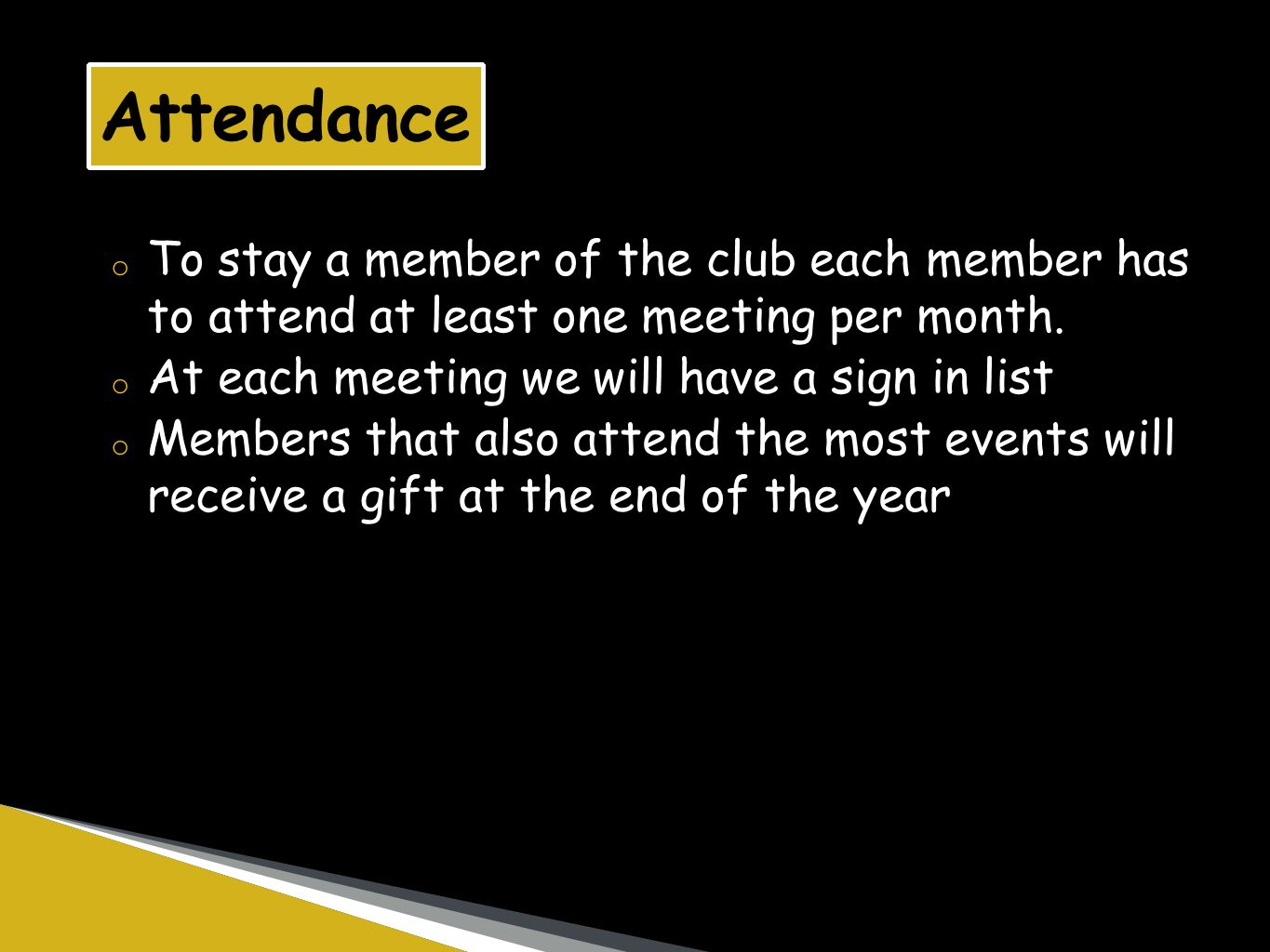 o To stay a member of the club each member has to attend at least one meeting per month.