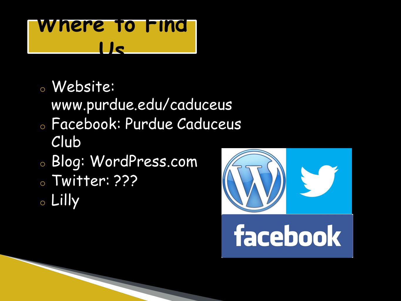 Where to Find Us o Website: www.purdue.edu/caduceus o Facebook: Purdue Caduceus Club o Blog: WordPress.com o Twitter: .