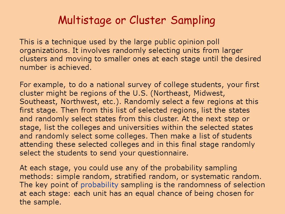 Multistage or Cluster Sampling This is a technique used by the large public opinion poll organizations. It involves randomly selecting units from larg