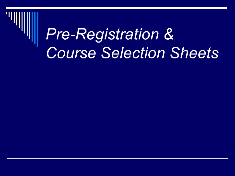 Pre-Registration & Course Selection Sheets
