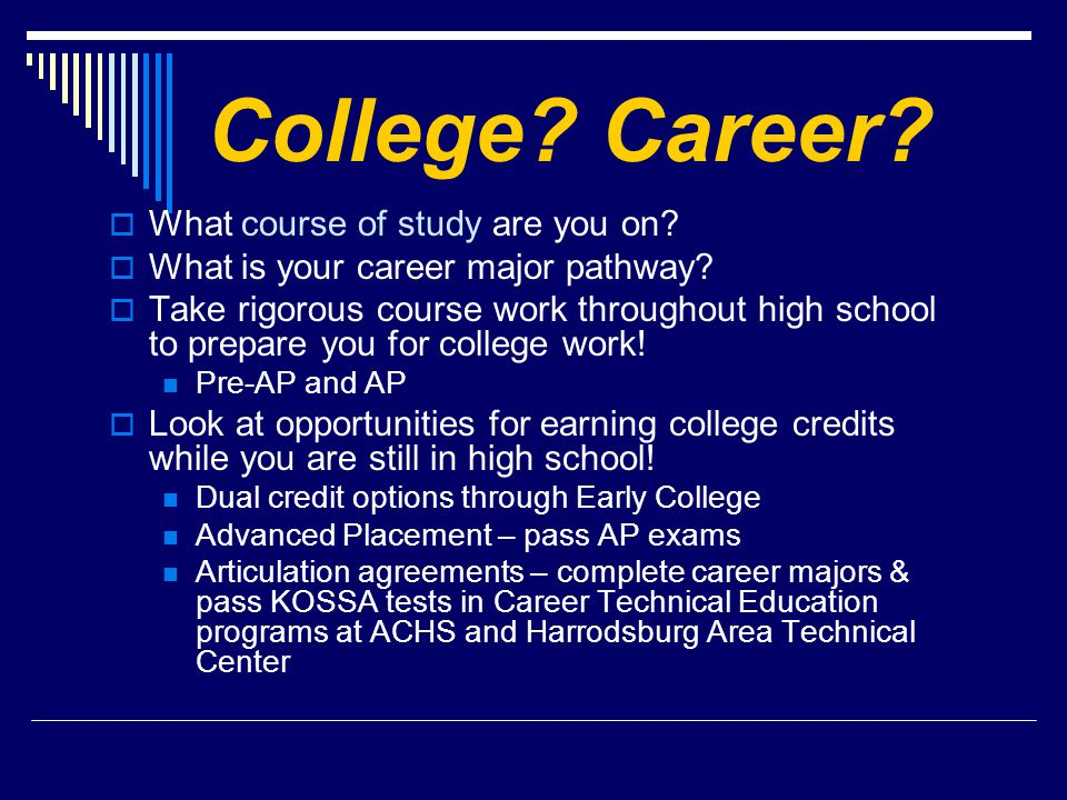 College. Career.  What course of study are you on.