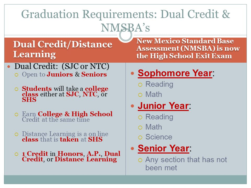 Dual Credit/Distance Learning New Mexico Standard Base Assessment (NMSBA) is now the High School Exit Exam Dual Credit: (SJC or NTC)  Open to Juniors