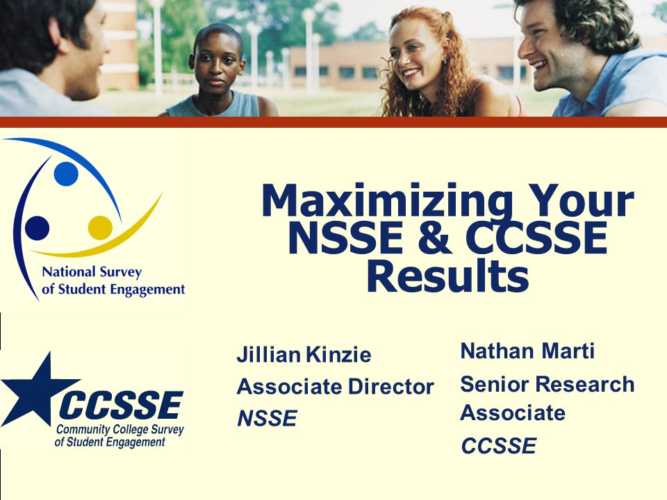 SDSU Assessment Conference NSSE/CCSSE Workshop Benchmarks of Effective Educational Practice First-year students* Seniors* Academic Challenge.60.46 Active & Collaborative Learning.23.09 Student Faculty Interaction.28.37 Enriching Educational Experiences.53.48 Supportive Campus Environment.38.26 Relationship Between NSSE & Graduation Rates *All correlations are significant at p<.01