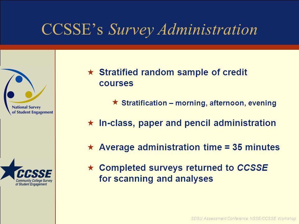 SDSU Assessment Conference NSSE/CCSSE Workshop CCSSE's Survey Administration Stratified random sample of credit courses Stratification – morning, afte
