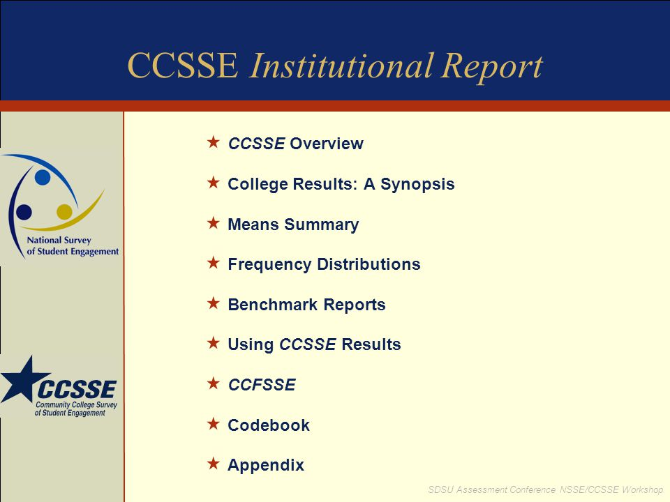 SDSU Assessment Conference NSSE/CCSSE Workshop CCSSE Institutional Report CCSSE Overview College Results: A Synopsis Means Summary Frequency Distribut