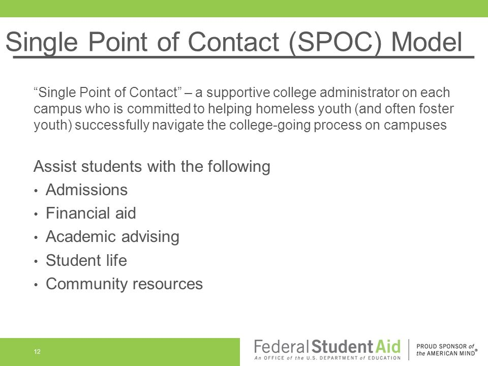 "Single Point of Contact (SPOC) Model ""Single Point of Contact"" – a supportive college administrator on each campus who is committed to helping homeles"