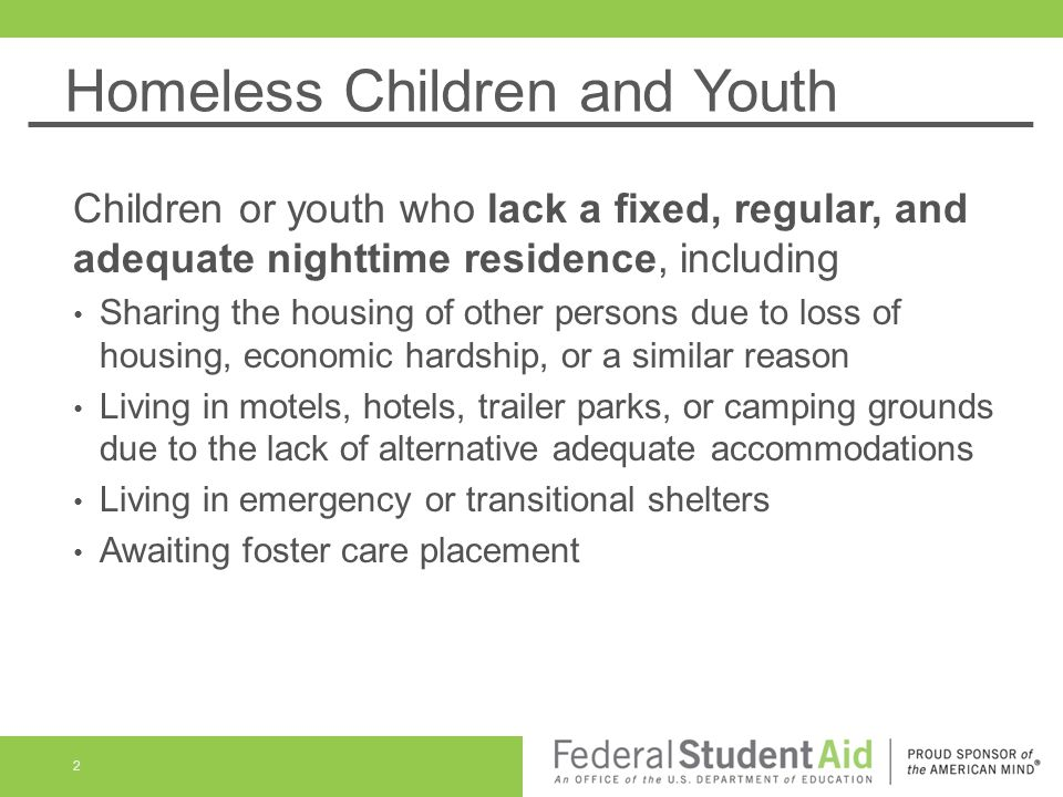 Homeless Children and Youth Children or youth who lack a fixed, regular, and adequate nighttime residence, including Sharing the housing of other pers