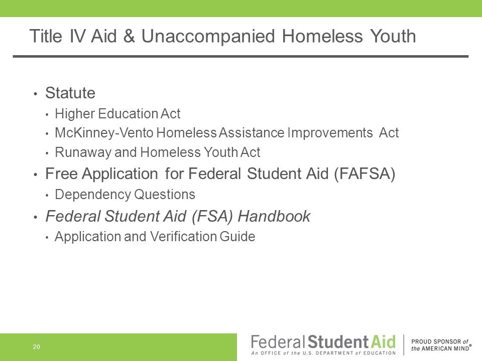 Title IV Aid & Unaccompanied Homeless Youth Statute Higher Education Act McKinney-Vento Homeless Assistance Improvements Act Runaway and Homeless Yout