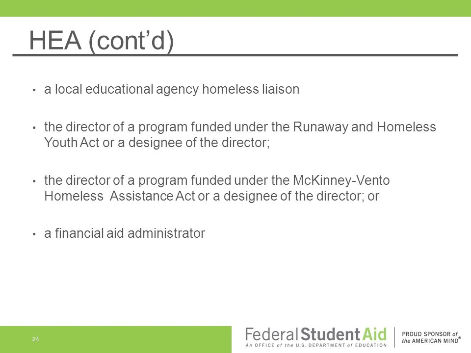 HEA (cont'd) a local educational agency homeless liaison the director of a program funded under the Runaway and Homeless Youth Act or a designee of th