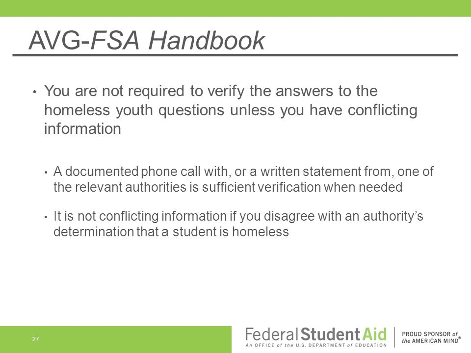 AVG-FSA Handbook You are not required to verify the answers to the homeless youth questions unless you have conflicting information A documented phone