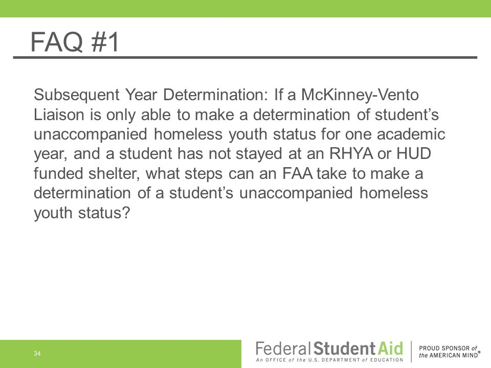 FAQ #1 Subsequent Year Determination: If a McKinney-Vento Liaison is only able to make a determination of student's unaccompanied homeless youth statu