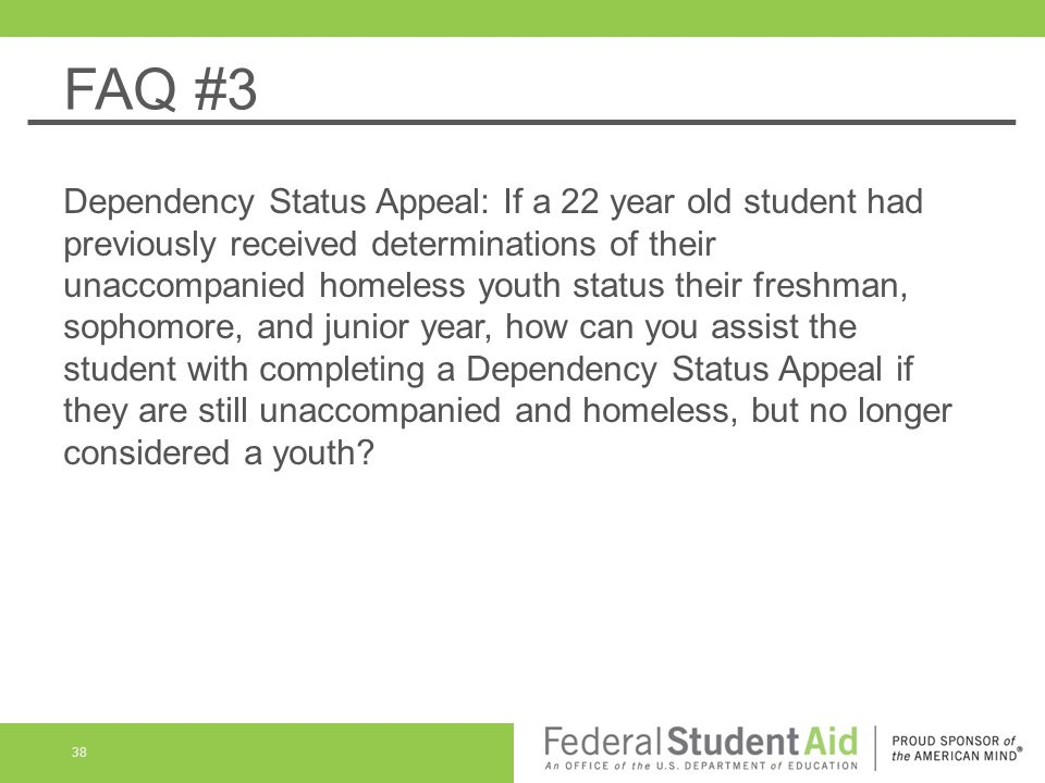 FAQ #3 Dependency Status Appeal: If a 22 year old student had previously received determinations of their unaccompanied homeless youth status their fr