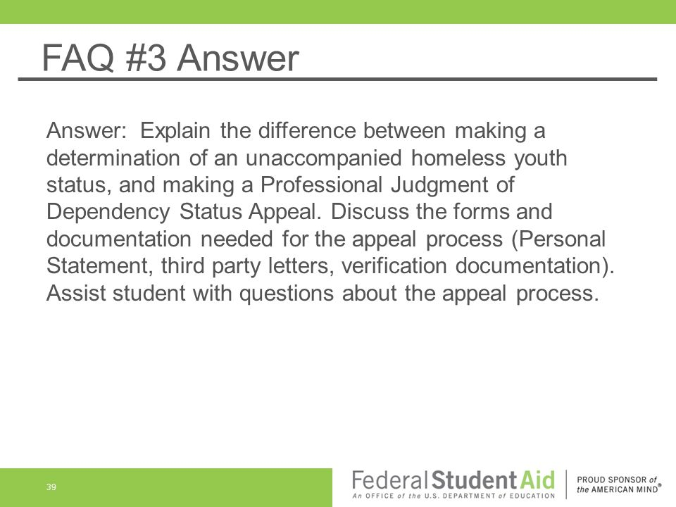 FAQ #3 Answer Answer: Explain the difference between making a determination of an unaccompanied homeless youth status, and making a Professional Judgm
