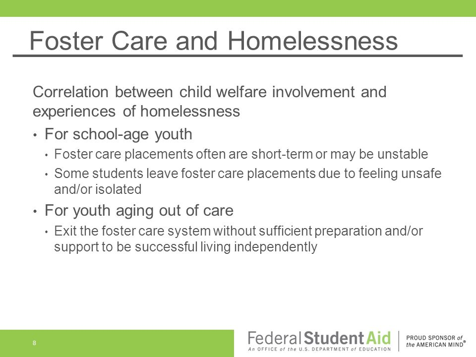 Foster Care and Homelessness Correlation between child welfare involvement and experiences of homelessness For school-age youth Foster care placements