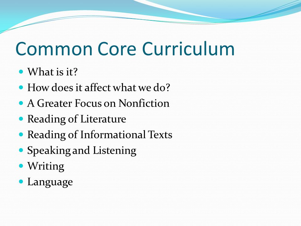 Common Core Curriculum What is it. How does it affect what we do.