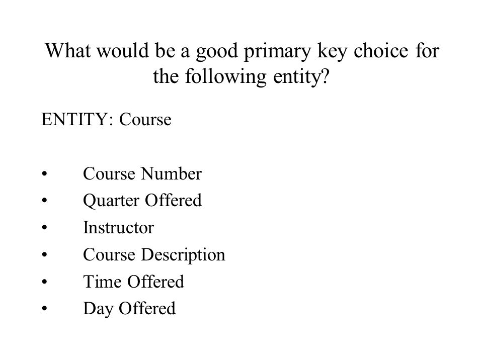 What would be a good primary key choice for the following entity.