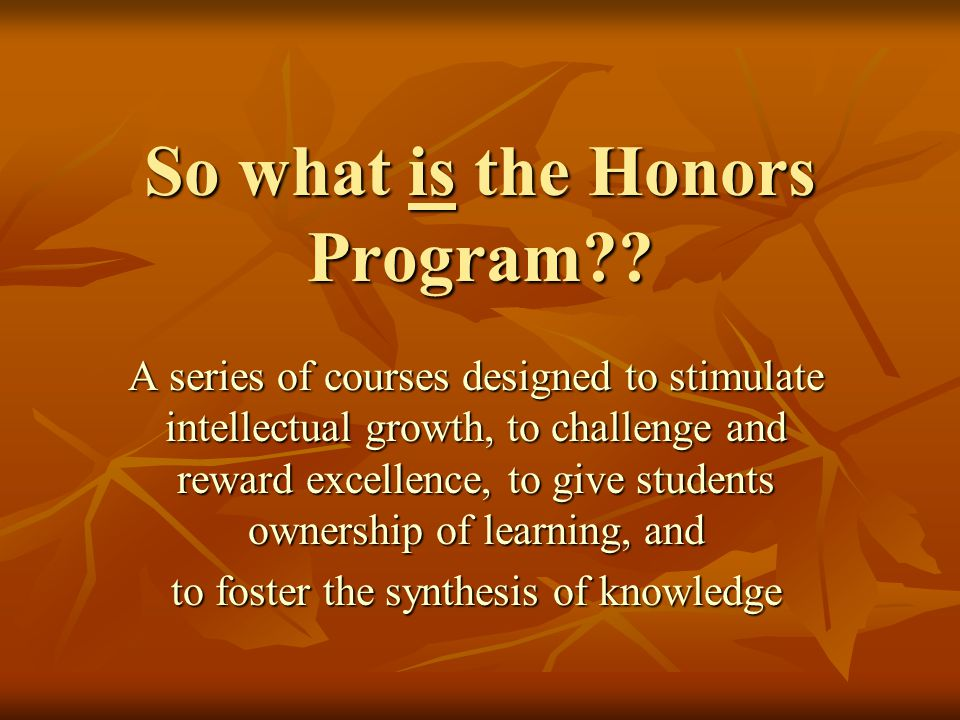 So what is the Honors Program .