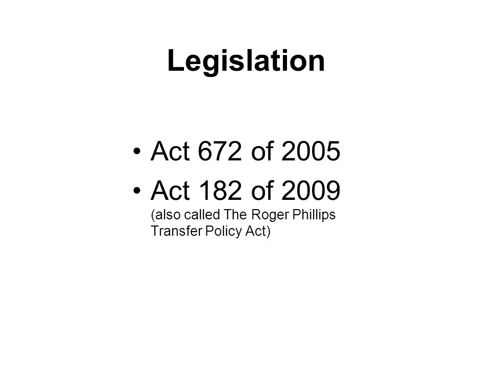Legislation Act 672 of 2005 Act 182 of 2009 (also called The Roger Phillips Transfer Policy Act)