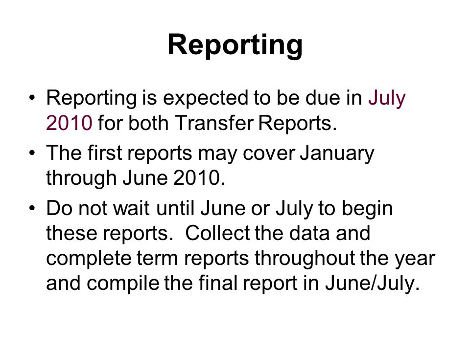 Reporting Reporting is expected to be due in July 2010 for both Transfer Reports.