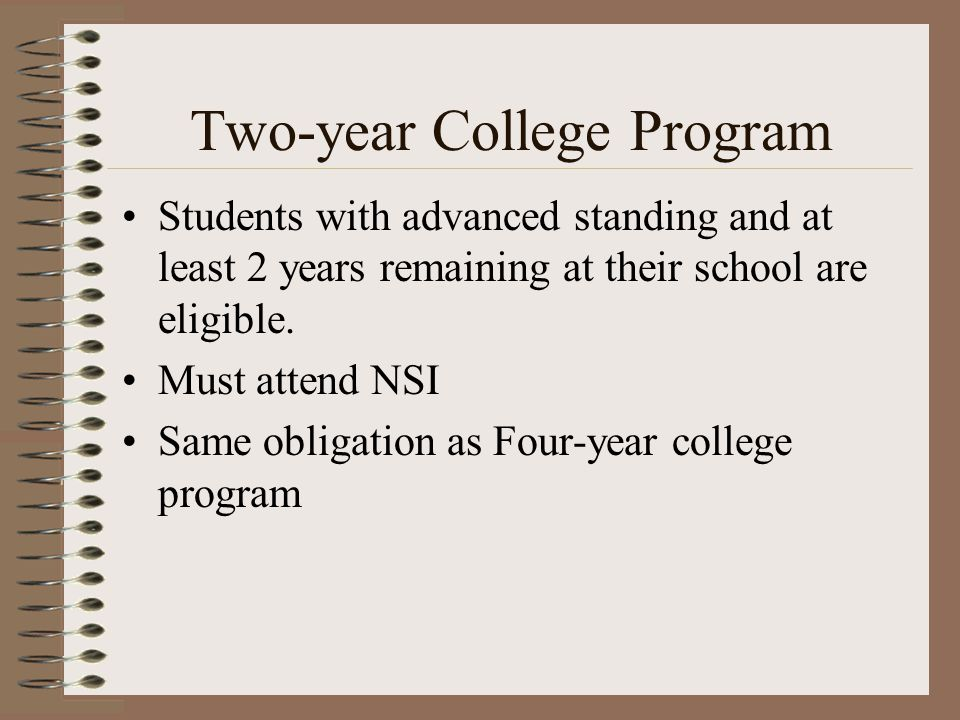 Two-year College Program Students with advanced standing and at least 2 years remaining at their school are eligible.